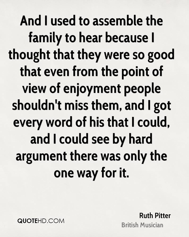 And I used to assemble the family to hear because I thought that they were so good that even from the point of view of enjoyment people shouldn't miss them, and I got every word of his that I could, and I could see by hard argument there was only the one way for it.