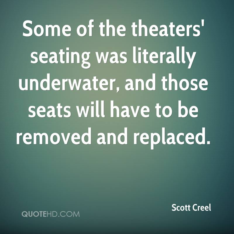 Some of the theaters' seating was literally underwater, and those seats will have to be removed and replaced.