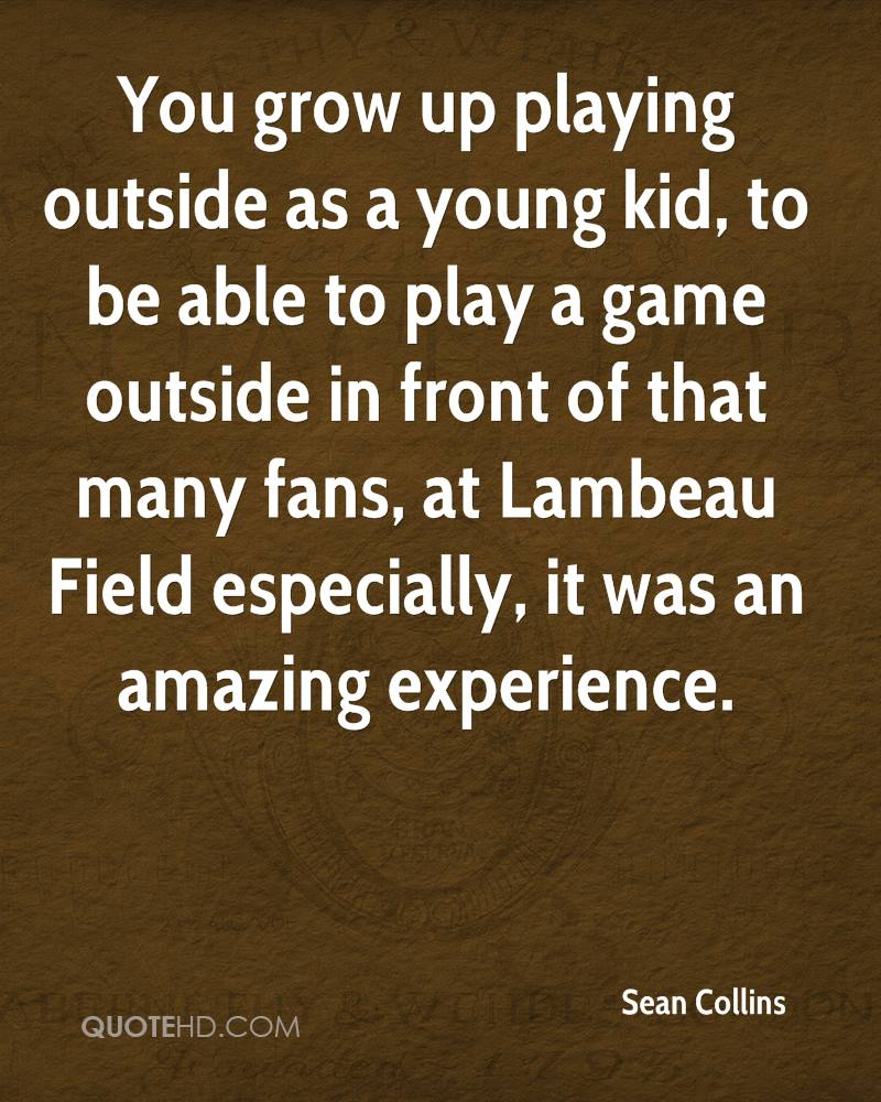 You grow up playing outside as a young kid, to be able to play a game outside in front of that many fans, at Lambeau Field especially, it was an amazing experience.