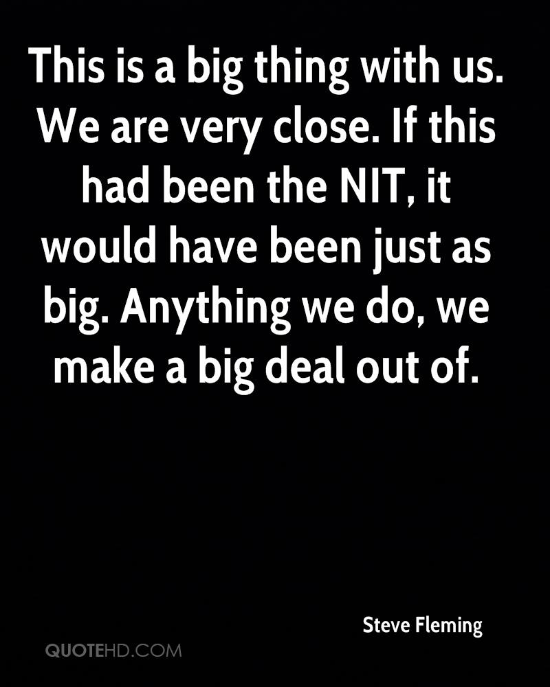 This is a big thing with us. We are very close. If this had been the NIT, it would have been just as big. Anything we do, we make a big deal out of.