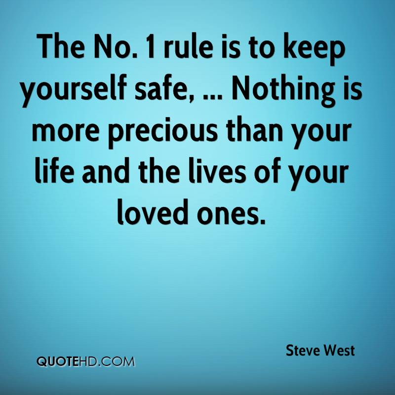 The No. 1 rule is to keep yourself safe, ... Nothing is more precious than your life and the lives of your loved ones.