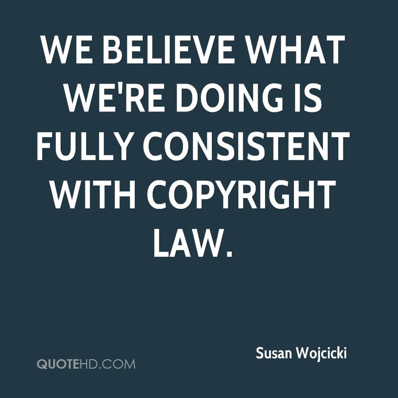We believe what we're doing is fully consistent with copyright law.