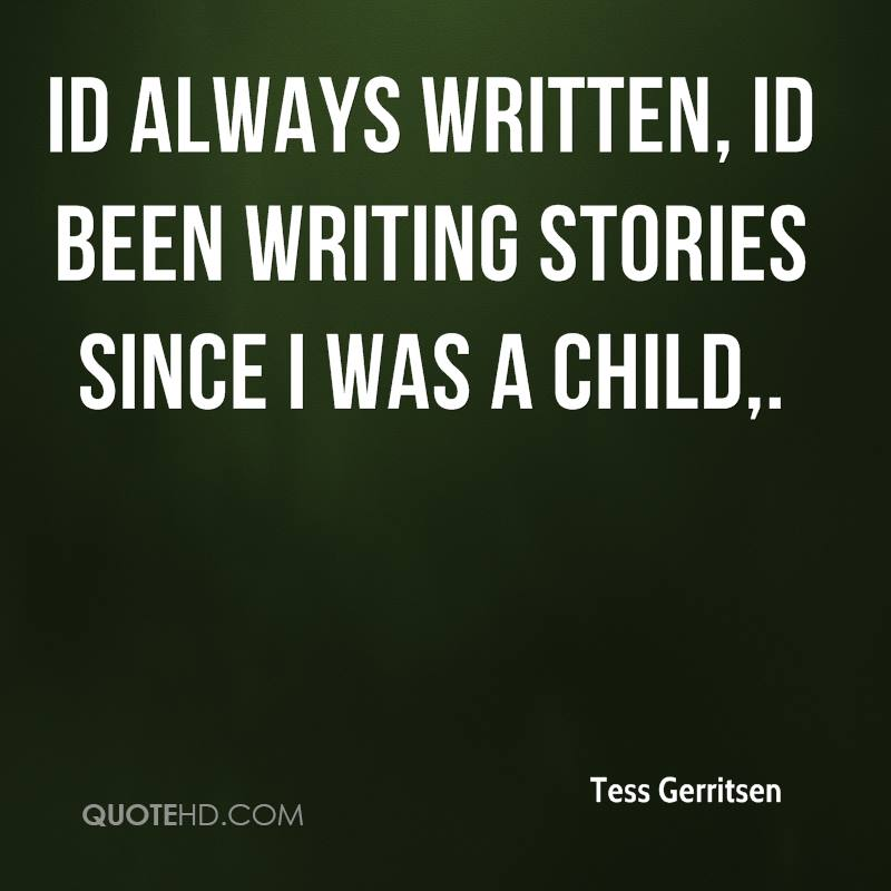 Id always written, Id been writing stories since I was a child.