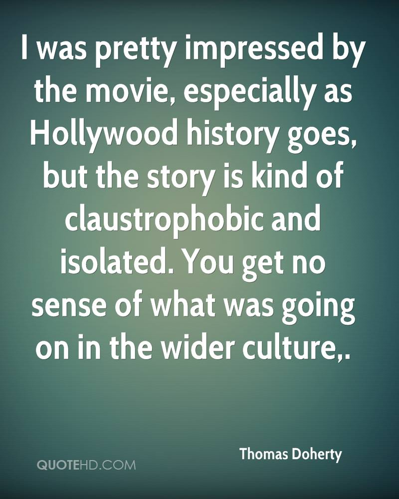 I was pretty impressed by the movie, especially as Hollywood history goes, but the story is kind of claustrophobic and isolated. You get no sense of what was going on in the wider culture.
