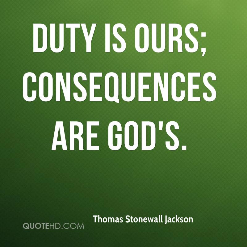 Duty is ours; consequences are God's.