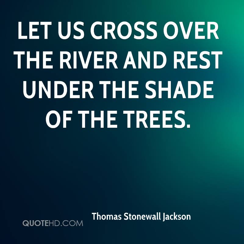 Let us cross over the river and rest under the shade of the trees.