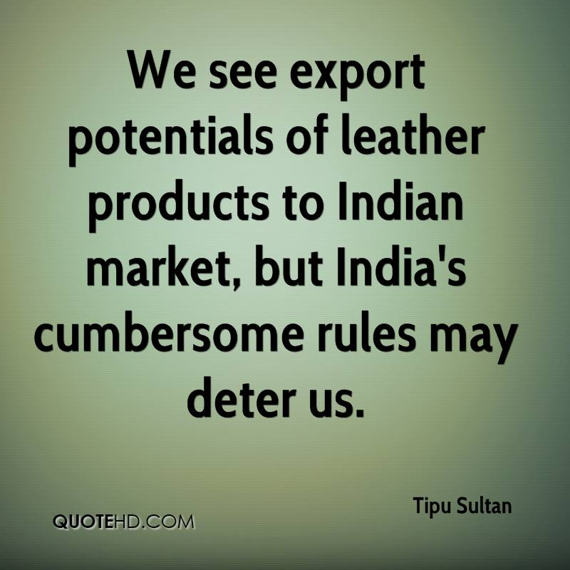 We see export potentials of leather products to Indian market, but India's cumbersome rules may deter us.
