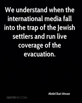Abdel Bari Atwan - We understand when the international media fall into the trap of the Jewish settlers and run live coverage of the evacuation.