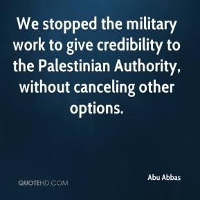Abu Abbas - We stopped the military work to give credibility to the Palestinian Authority, without canceling other options.