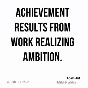 Adam Ant - Achievement results from work realizing ambition.