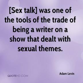[Sex talk] was one of the tools of the trade of being a writer on a show that dealt with sexual themes.