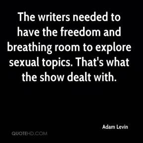 The writers needed to have the freedom and breathing room to explore sexual topics. That's what the show dealt with.