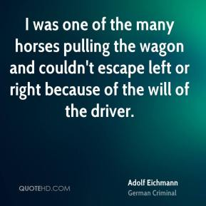 I was one of the many horses pulling the wagon and couldn't escape left or right because of the will of the driver.