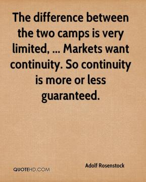 Adolf Rosenstock - The difference between the two camps is very limited, ... Markets want continuity. So continuity is more or less guaranteed.