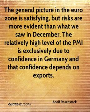 Adolf Rosenstock - The general picture in the euro zone is satisfying, but risks are more evident than what we saw in December. The relatively high level of the PMI is exclusively due to confidence in Germany and that confidence depends on exports.