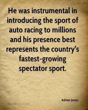 Adrian Jones - He was instrumental in introducing the sport of auto racing to millions and his presence best represents the country's fastest-growing spectator sport.