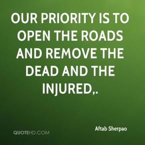 Aftab Sherpao - Our priority is to open the roads and remove the dead and the injured.