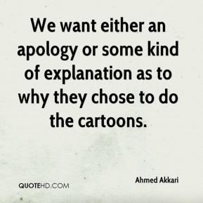 We want either an apology or some kind of explanation as to why they chose to do the cartoons.