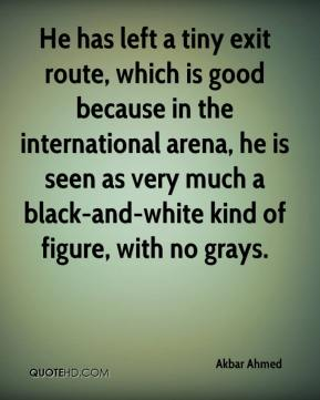 He has left a tiny exit route, which is good because in the international arena, he is seen as very much a black-and-white kind of figure, with no grays.
