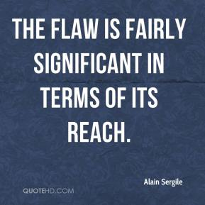 Alain Sergile - The flaw is fairly significant in terms of its reach.