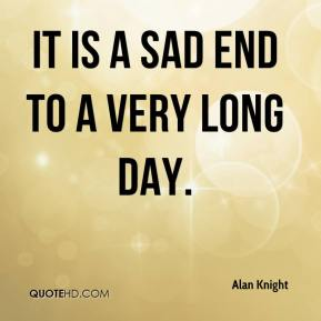 Alan Knight - It is a sad end to a very long day.