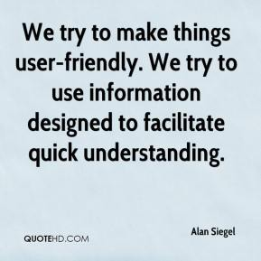 Alan Siegel - We try to make things user-friendly. We try to use information designed to facilitate quick understanding.