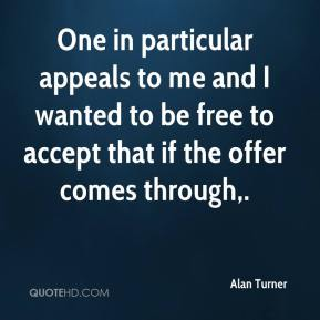 One in particular appeals to me and I wanted to be free to accept that if the offer comes through.