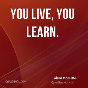 You live, you learn.