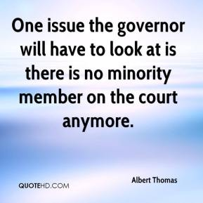 Albert Thomas - One issue the governor will have to look at is there is no minority member on the court anymore.