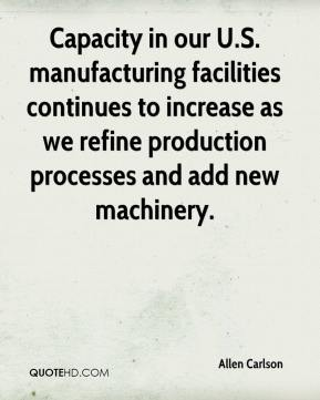 Allen Carlson - Capacity in our U.S. manufacturing facilities continues to increase as we refine production processes and add new machinery.