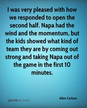Allen Carlson - I was very pleased with how we responded to open the second half. Napa had the wind and the momentum, but the kids showed what kind of team they are by coming out strong and taking Napa out of the game in the first 10 minutes.