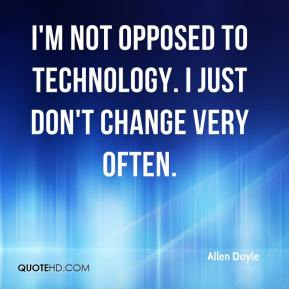 Allen Doyle - I'm not opposed to technology. I just don't change very often.