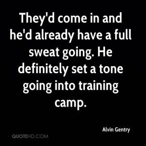 Alvin Gentry - They'd come in and he'd already have a full sweat going. He definitely set a tone going into training camp.