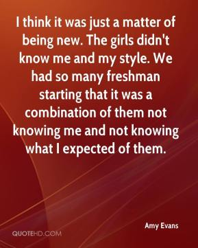 Amy Evans - I think it was just a matter of being new. The girls didn't know me and my style. We had so many freshman starting that it was a combination of them not knowing me and not knowing what I expected of them.