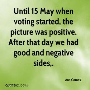 Until 15 May when voting started, the picture was positive. After that day we had good and negative sides.