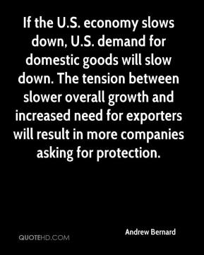 Andrew Bernard - If the U.S. economy slows down, U.S. demand for domestic goods will slow down. The tension between slower overall growth and increased need for exporters will result in more companies asking for protection.