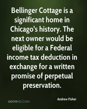 Andrew Fisher - Bellinger Cottage is a significant home in Chicago's history. The next owner would be eligible for a Federal income tax deduction in exchange for a written promise of perpetual preservation.