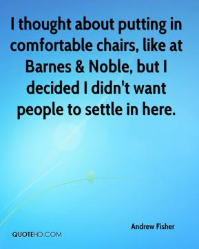 I thought about putting in comfortable chairs, like at Barnes & Noble, but I decided I didn't want people to settle in here.