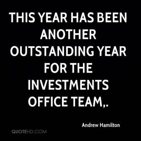 Andrew Hamilton - This year has been another outstanding year for the Investments Office team.
