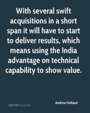Andrew Holland - With several swift acquisitions in a short span it will have to start to deliver results, which means using the India advantage on technical capability to show value.
