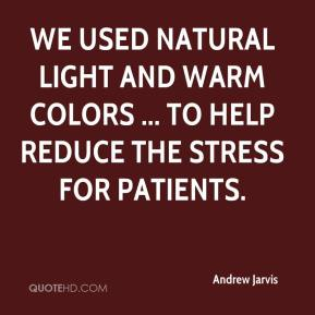 We used natural light and warm colors ... to help reduce the stress for patients.