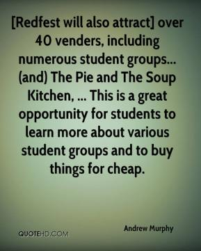 Andrew Murphy - [Redfest will also attract] over 40 venders, including numerous student groups... (and) The Pie and The Soup Kitchen, ... This is a great opportunity for students to learn more about various student groups and to buy things for cheap.