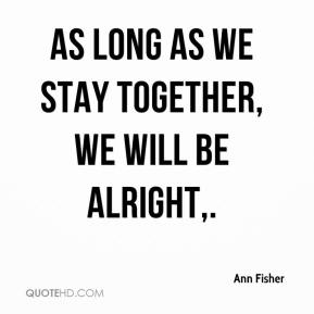 As long as we stay together, we will be alright.