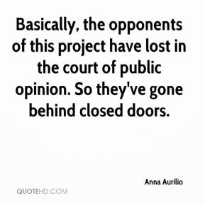 Anna Aurilio - Basically, the opponents of this project have lost in the court of public opinion. So they've gone behind closed doors.