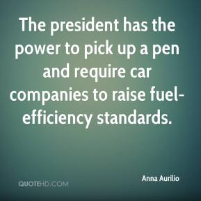 Anna Aurilio - The president has the power to pick up a pen and require car companies to raise fuel-efficiency standards.