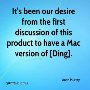 Anne Murray - It's been our desire from the first discussion of this product to have a Mac version of [Ding].