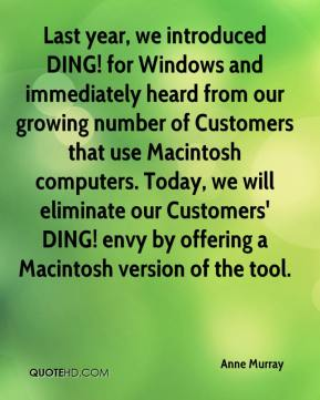 Anne Murray - Last year, we introduced DING! for Windows and immediately heard from our growing number of Customers that use Macintosh computers. Today, we will eliminate our Customers' DING! envy by offering a Macintosh version of the tool.