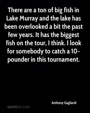 Anthony Gagliardi - There are a ton of big fish in Lake Murray and the lake has been overlooked a bit the past few years. It has the biggest fish on the tour, I think. I look for somebody to catch a 10-pounder in this tournament.