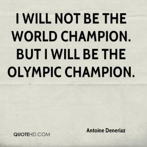Antoine Deneriaz - I will not be the world champion. But I will be the Olympic champion.