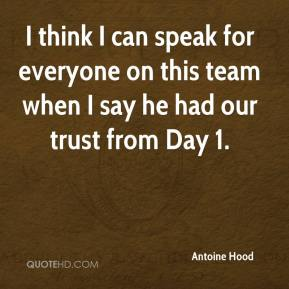I think I can speak for everyone on this team when I say he had our trust from Day 1.